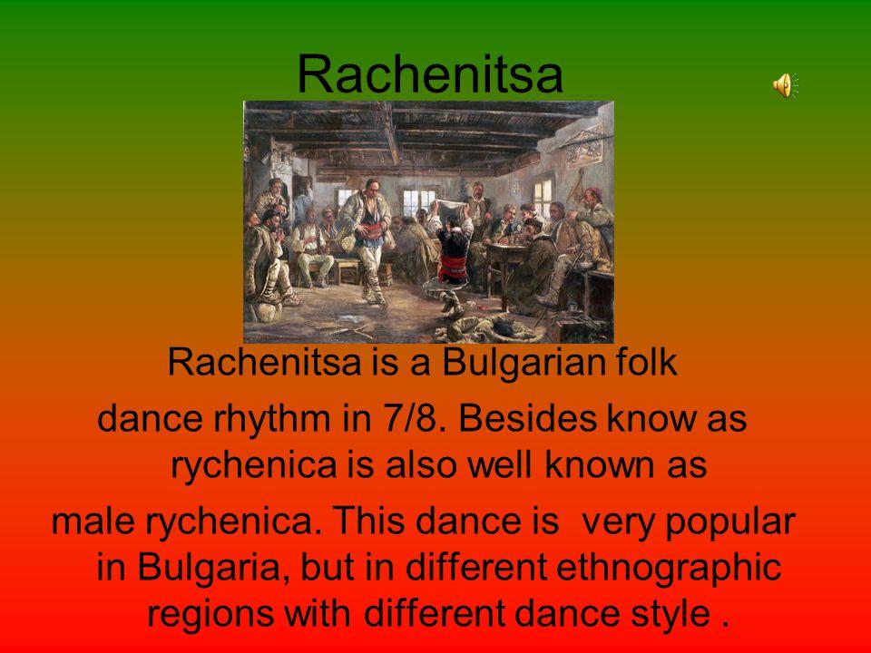 Rachenitsa Rachenitsa is a Bulgarian folk dance rhythm in 7/8.
