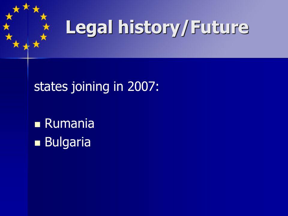 Legal history/Future states joining in 2007: Rumania Bulgaria