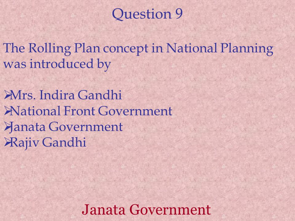Question 9 The Rolling Plan concept in National Planning was introduced by  Mrs.