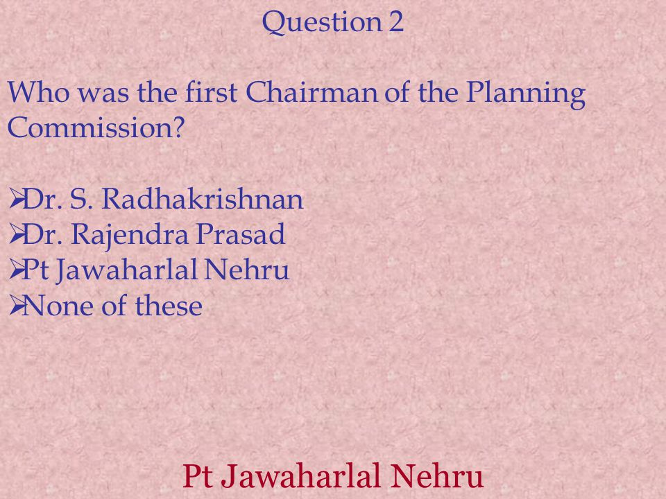 Pt Jawaharlal Nehru Question 2 Who was the first Chairman of the Planning Commission.