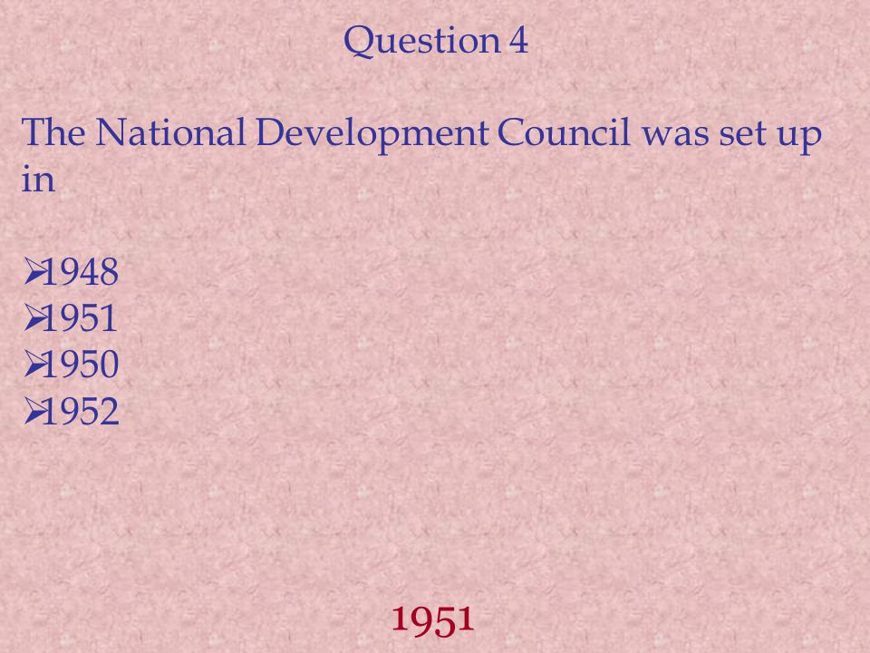 1951 Question 4 The National Development Council was set up in  1948  1951  1950  1952