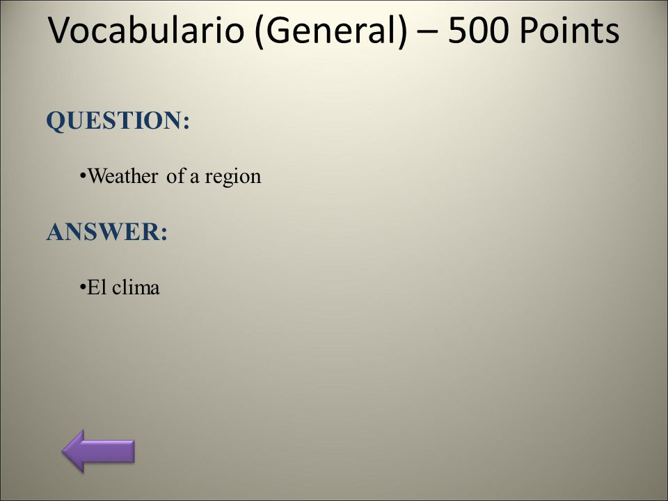 Vocabulario (General) – 500 Points QUESTION: Weather of a region ANSWER: El clima