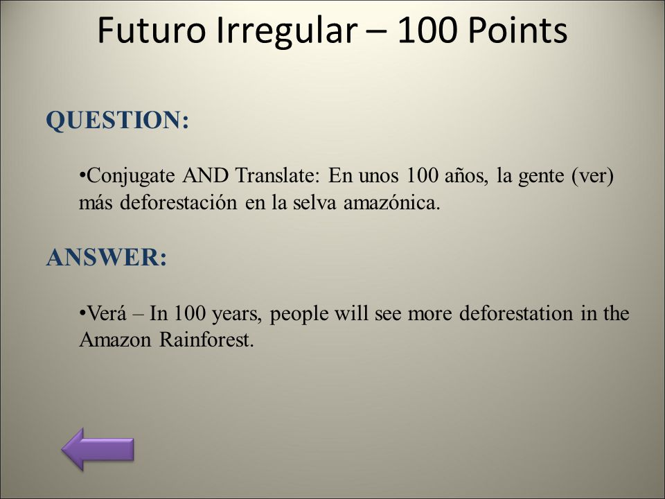 Futuro Irregular – 100 Points QUESTION: Conjugate AND Translate: En unos 100 años, la gente (ver) más deforestación en la selva amazónica.