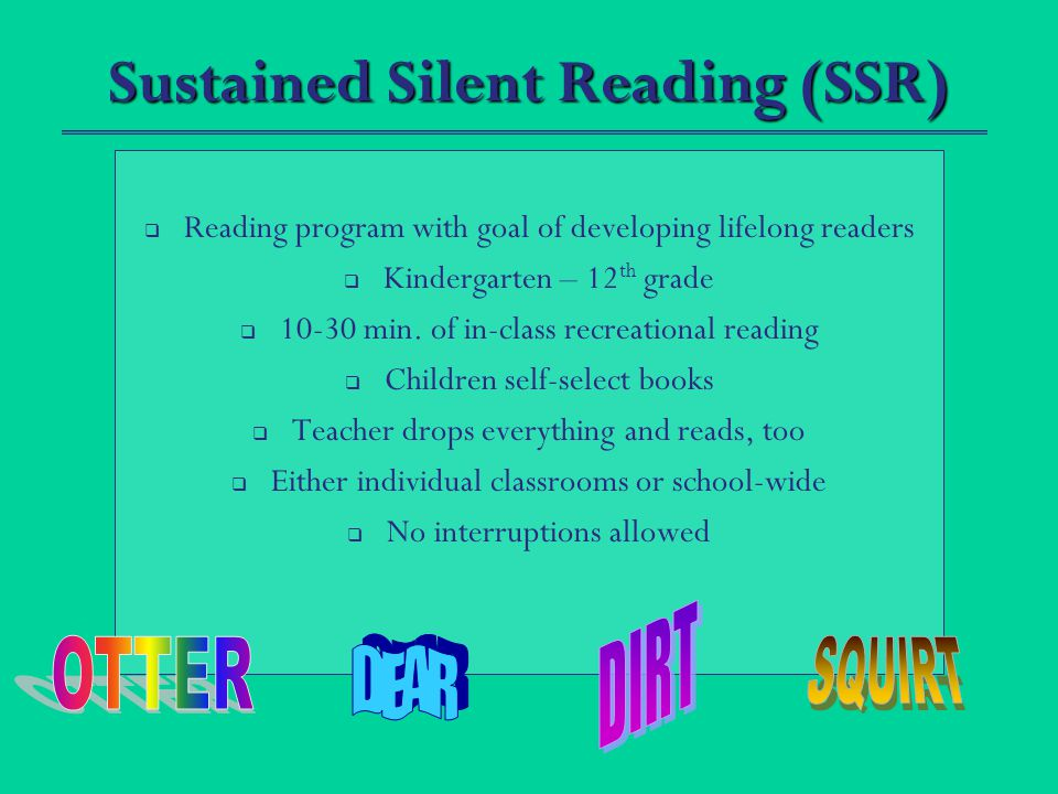 Sustained Silent Reading (SSR) RReading program with goal of developing lifelong readers KKindergarten – 12 th grade 110-30 min.