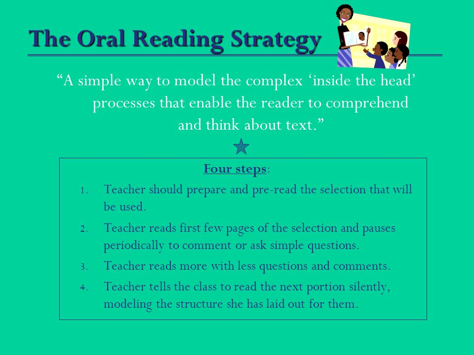 "The Oral Reading Strategy ""A simple way to model the complex 'inside the head' processes that enable the reader to comprehend and think about text."" F"