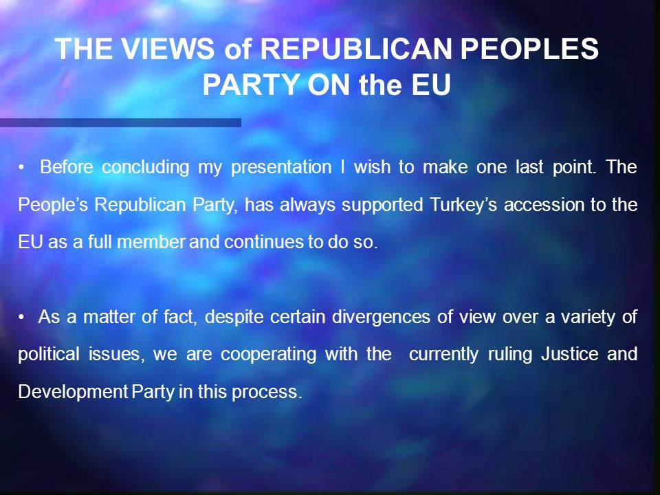 THE VIEWS of REPUBLICAN PEOPLES PARTY ON the EU Before concluding my presentation I wish to make one last point.