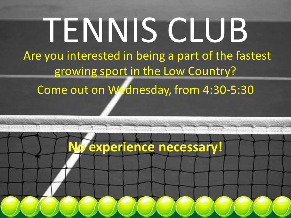 TENNIS CLUB Are you interested in being a part of the fastest growing sport in the Low Country? Come out on Wednesday, from 4:30-5:30 No experience ne