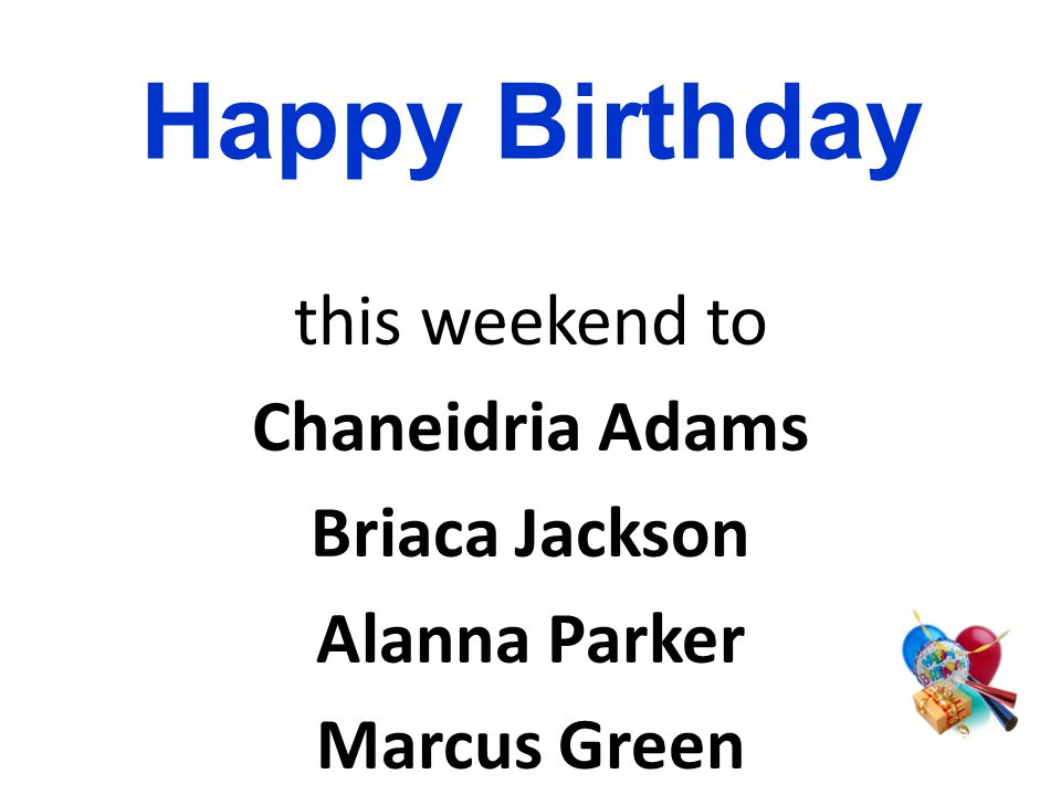 this weekend to Chaneidria Adams Briaca Jackson Alanna Parker Marcus Green Happy Birthday