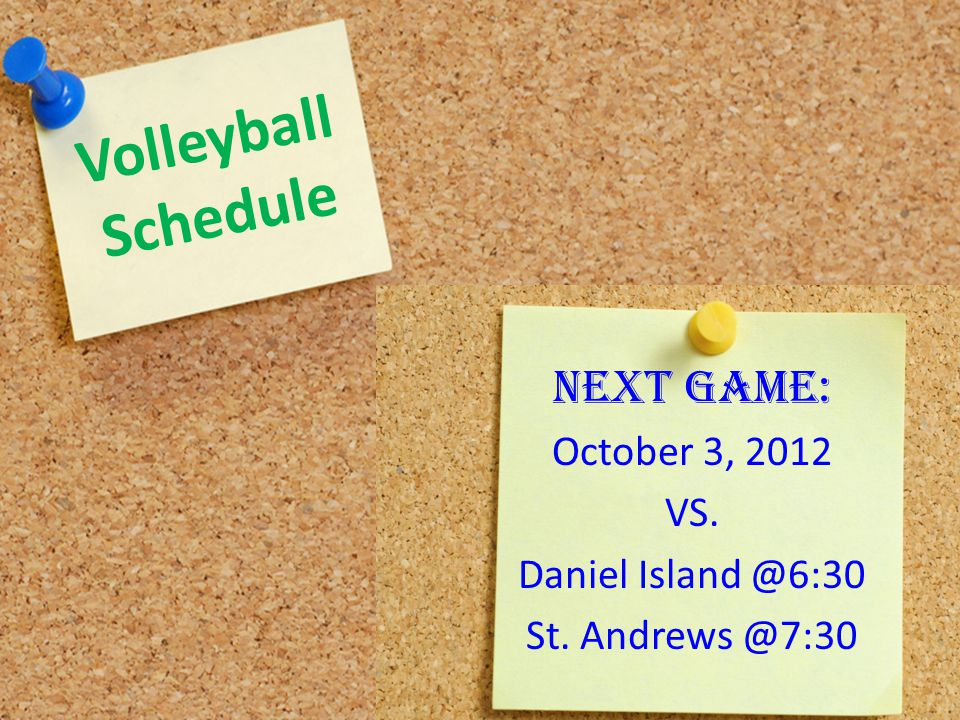Volleyball Schedule NEXT GAME: October 3, 2012 VS. Daniel Island @6:30 St. Andrews @7:30