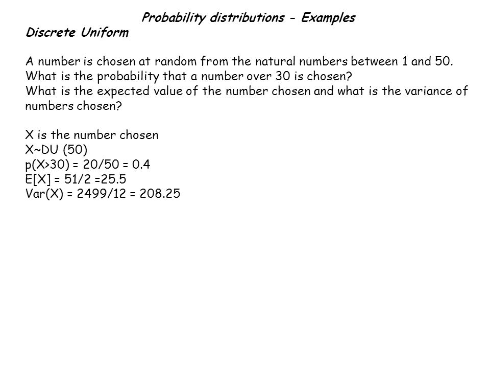 Probability distributions - Examples Discrete Uniform A number is chosen at random from the natural numbers between 1 and 50.