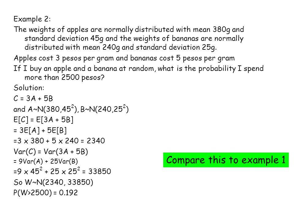 Example 2: The weights of apples are normally distributed with mean 380g and standard deviation 45g and the weights of bananas are normally distributed with mean 240g and standard deviation 25g.