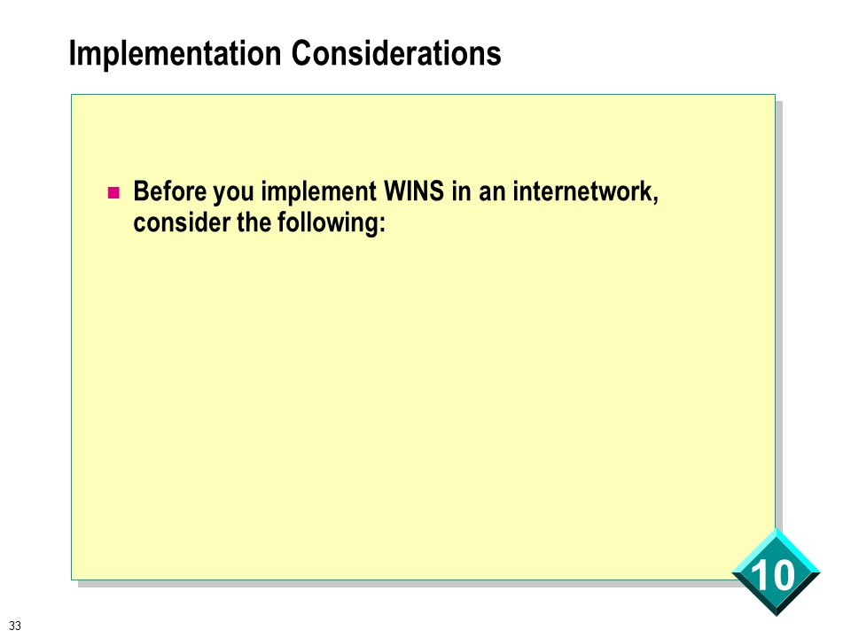 33 10 Implementation Considerations Before you implement WINS in an internetwork, consider the following: