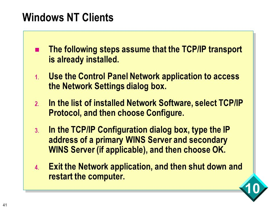41 10 Windows NT Clients The following steps assume that the TCP/IP transport is already installed.