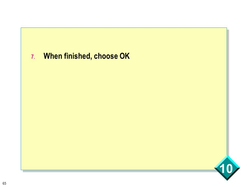 65 10 7. When finished, choose OK