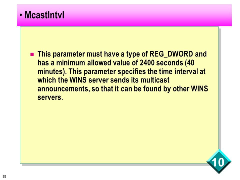 88 10 McastIntvl This parameter must have a type of REG_DWORD and has a minimum allowed value of 2400 seconds (40 minutes).
