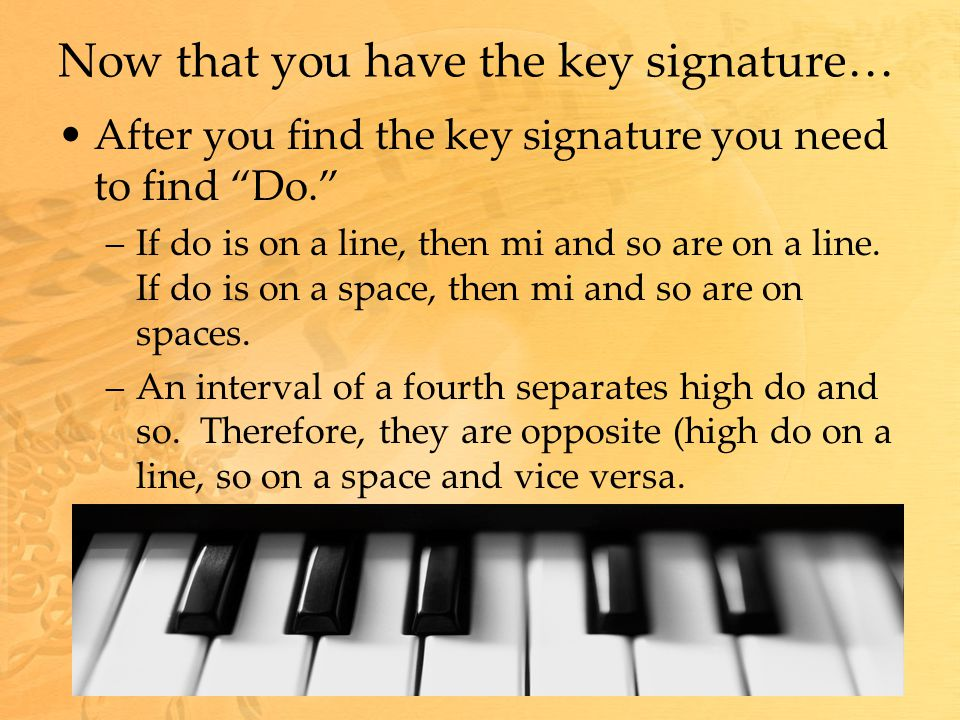 "Now that you have the key signature… After you find the key signature you need to find ""Do."" –If do is on a line, then mi and so are on a line. If do"