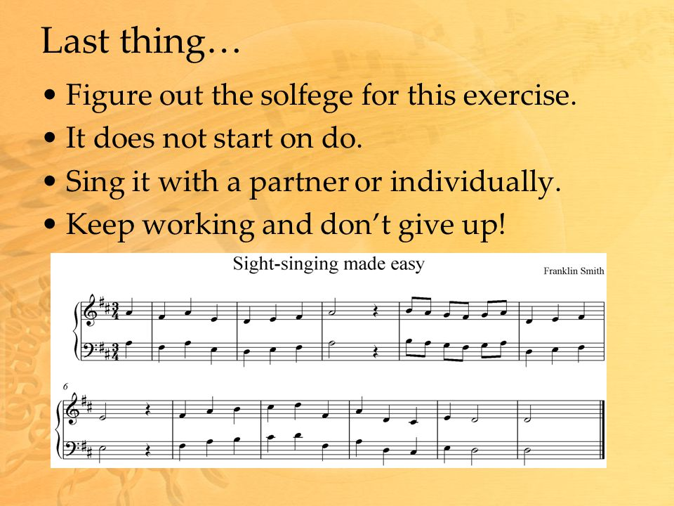 Last thing… Figure out the solfege for this exercise. It does not start on do. Sing it with a partner or individually. Keep working and don't give up!