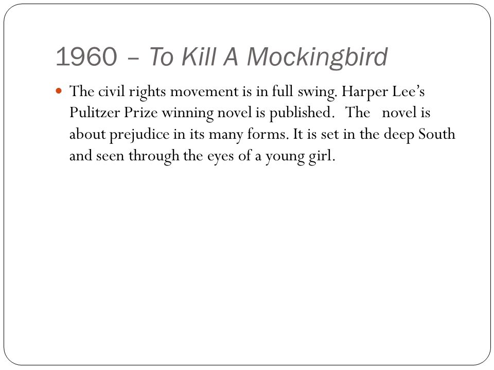 1960 – To Kill A Mockingbird The civil rights movement is in full swing.