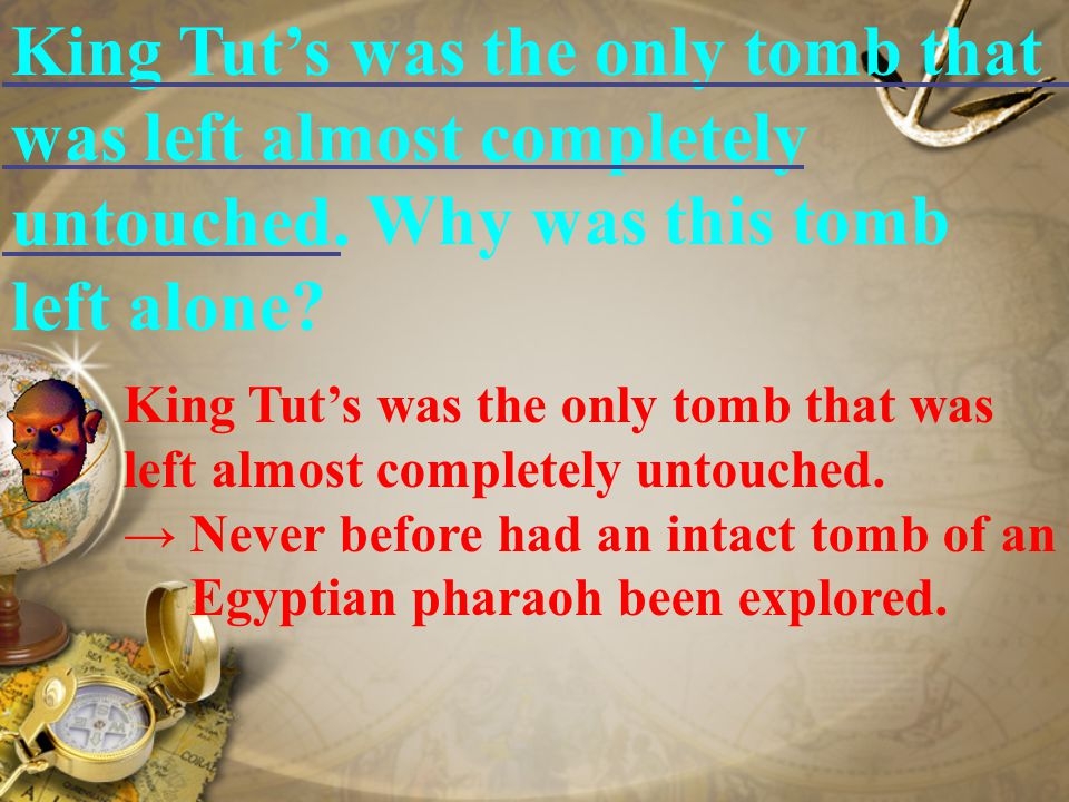 While other pharaohs had similar tombs, these other resting places had all been robbed long ago. while: although While other pharaohs had similar tomb