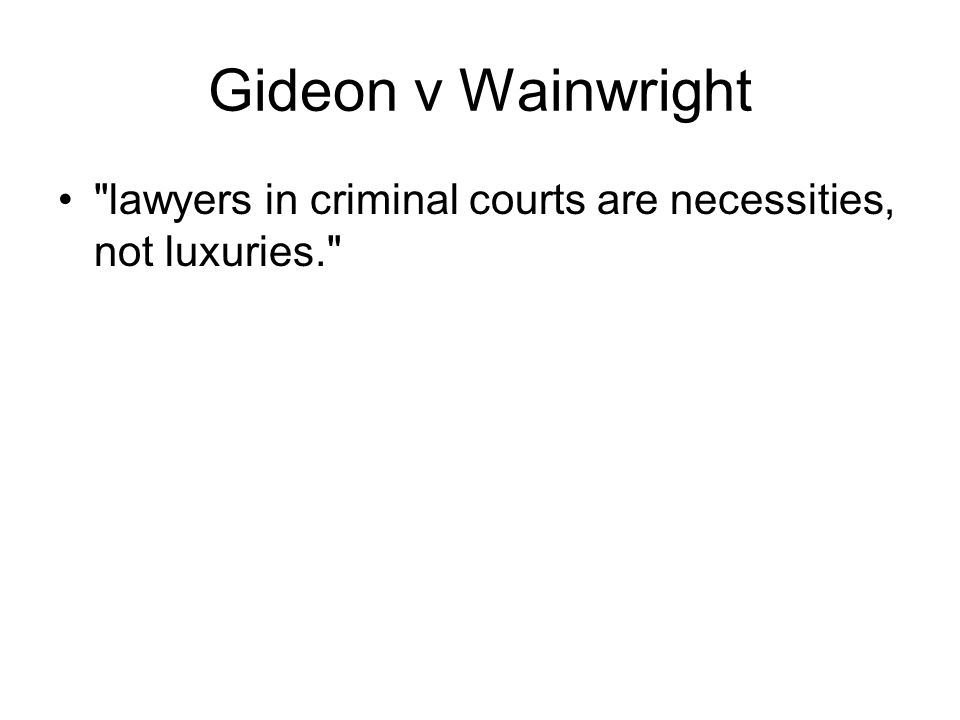 Gideon v Wainwright lawyers in criminal courts are necessities, not luxuries.