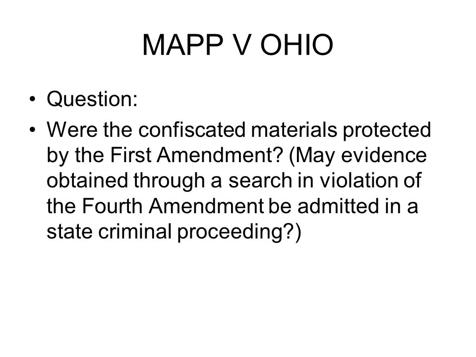 MAPP V OHIO Question: Were the confiscated materials protected by the First Amendment.
