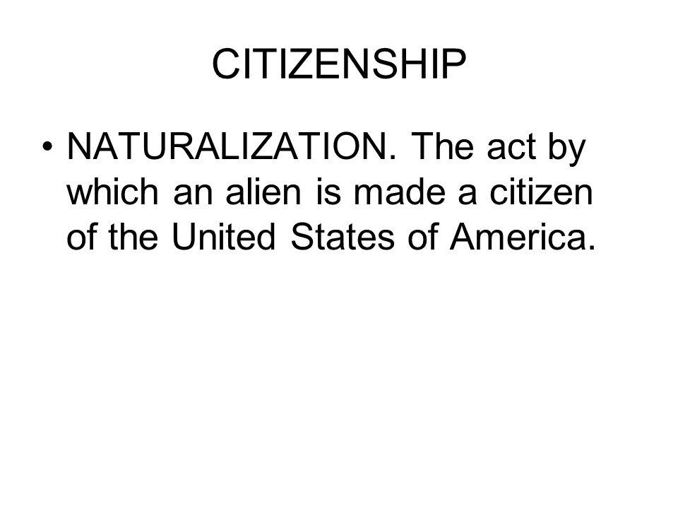 CITIZENSHIP NATURALIZATION.