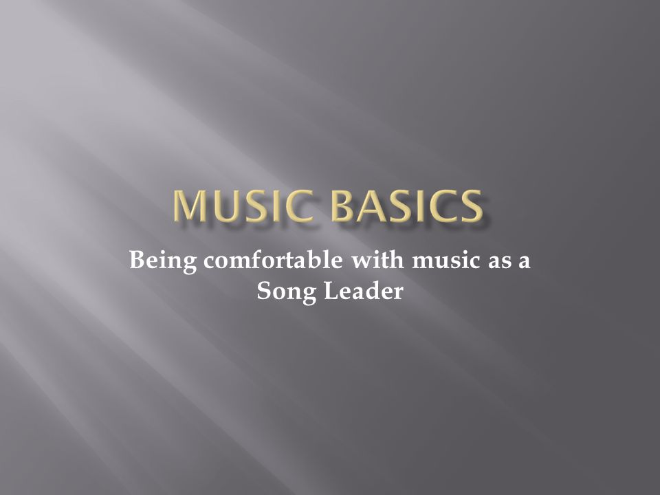 Being comfortable with music as a Song Leader