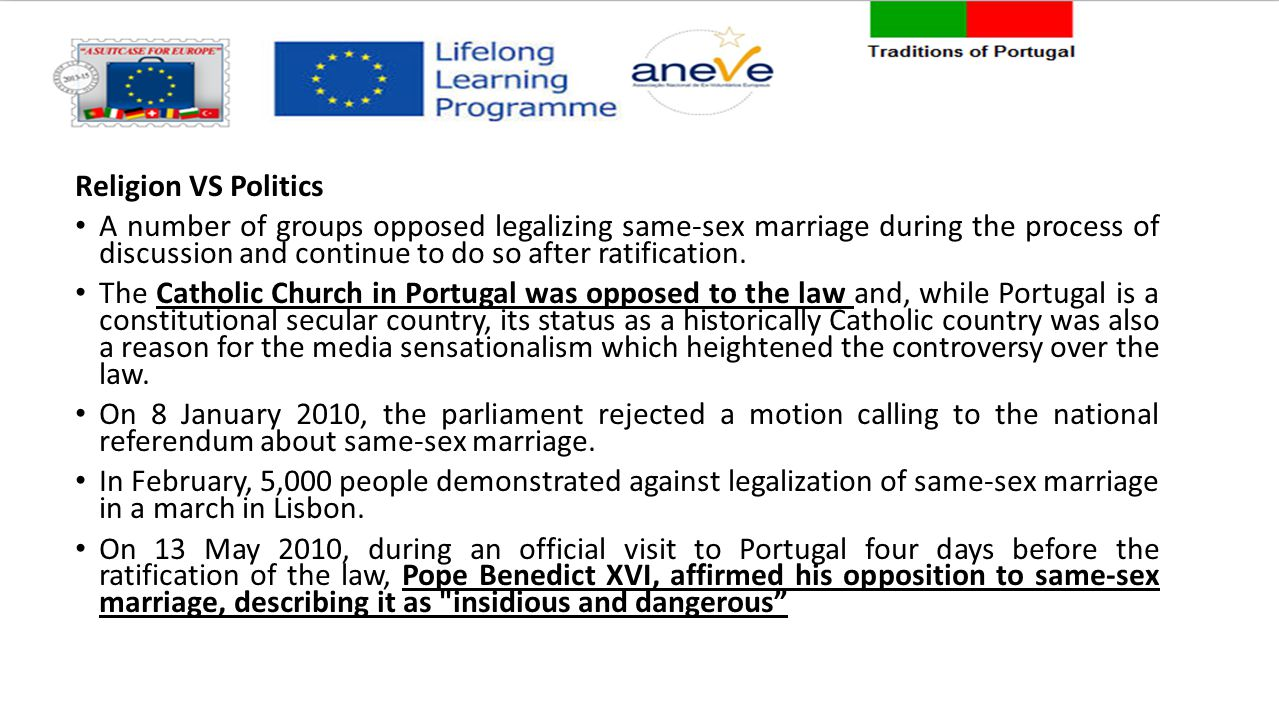 Religion VS Politics A number of groups opposed legalizing same-sex marriage during the process of discussion and continue to do so after ratification