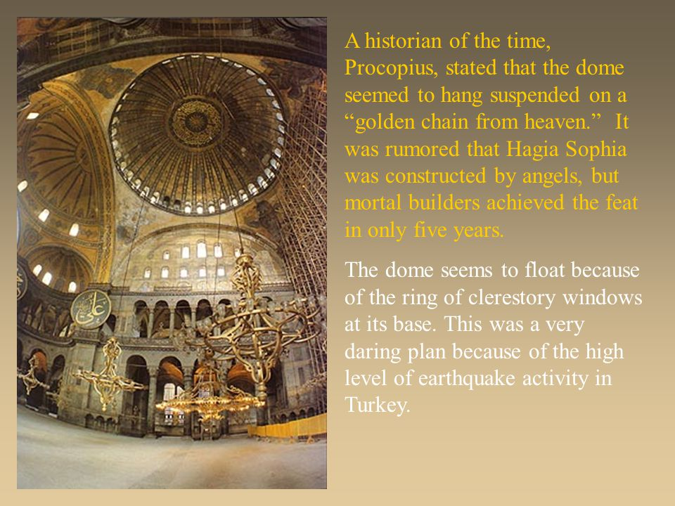 """A historian of the time, Procopius, stated that the dome seemed to hang suspended on a """"golden chain from heaven."""" It was rumored that Hagia Sophia wa"""