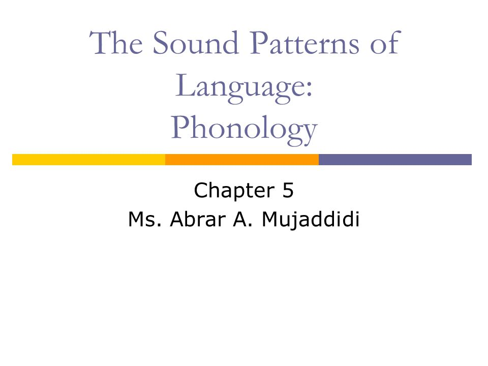 The Sound Patterns of Language: Phonology Chapter 5 Ms. Abrar A. Mujaddidi
