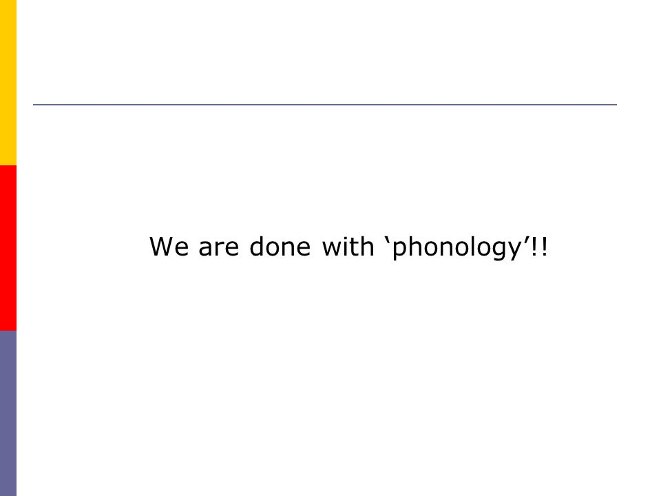 We are done with 'phonology'!!