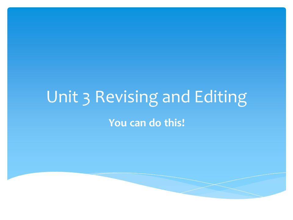 Unit 3 Revising and Editing You can do this!
