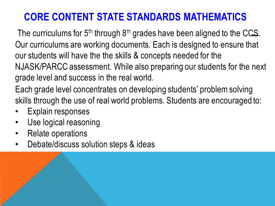 CORE CONTENT STATE STANDARDS MATHEMATICS l The curriculums for 5 th through 8 th grades have been aligned to the CCS.