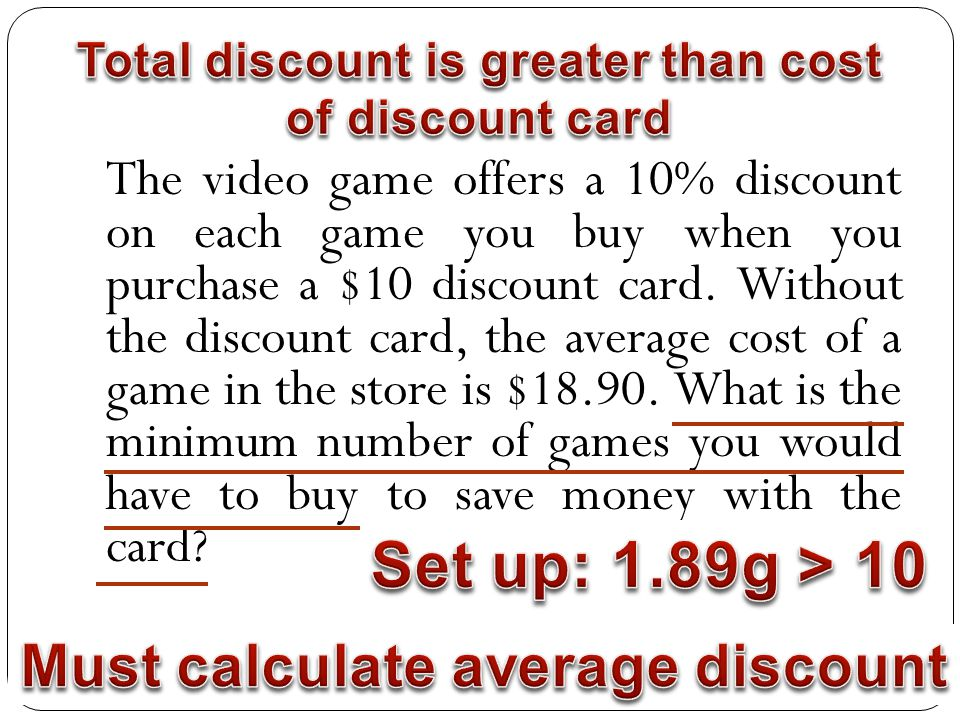 Example 3 The video game offers a 10% discount on each game you buy when you purchase a $10 discount card.