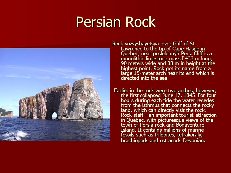 Persian Rock Rock vozvyshayetsya over Gulf of St. Lawrence to the tip of Cape Haspe in Quebec, near poslelennya Pers. Cliff is a monolithic limestone