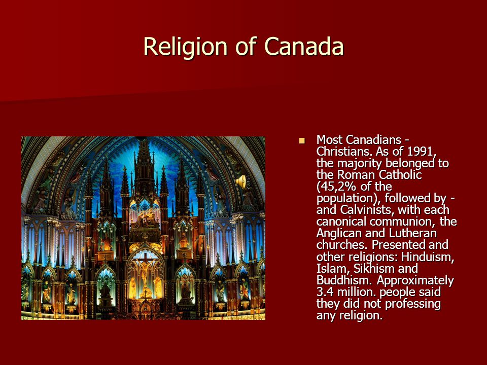 Religion of Canada Most Canadians - Christians. As of 1991, the majority belonged to the Roman Catholic (45,2% of the population), followed by - and C