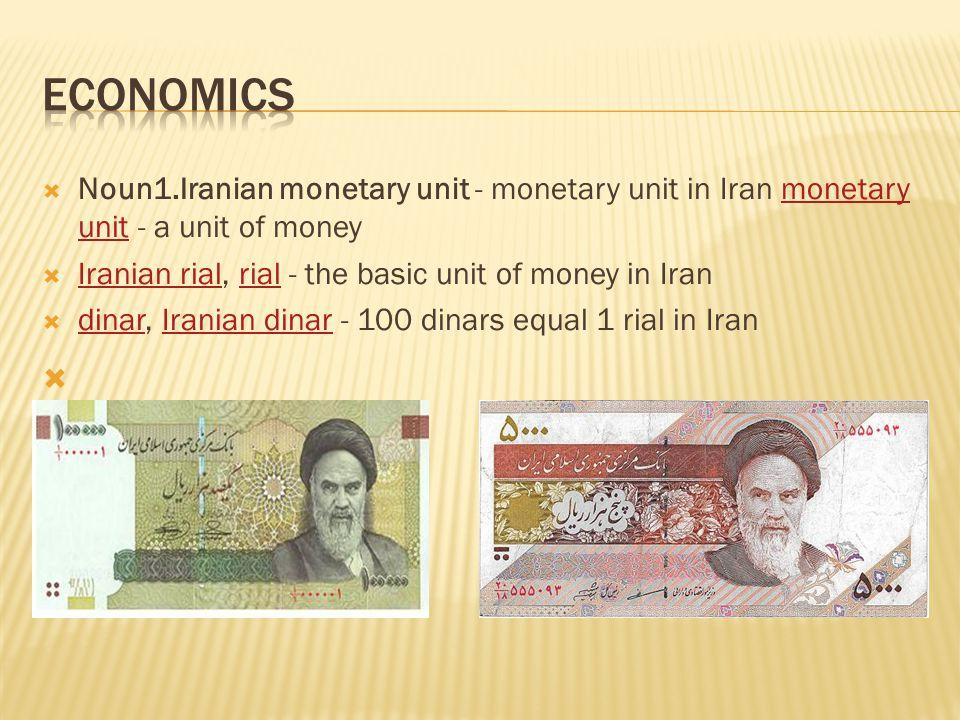  Noun1.Iranian monetary unit - monetary unit in Iran monetary unit - a unit of moneymonetary unit  Iranian rial, rial - the basic unit of money in Iran Iranian rialrial  dinar, Iranian dinar - 100 dinars equal 1 rial in Iran dinarIranian dinar