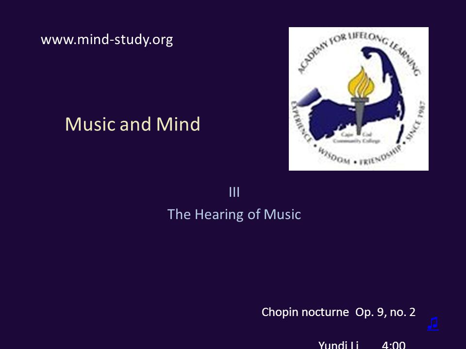 Music and Mind III The Hearing of Music www.mind-study.org Chopin nocturne Op.