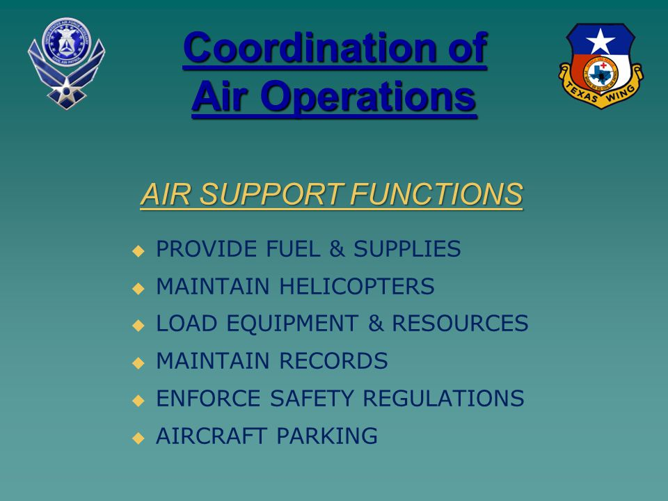 Coordination of Air Operations   PROVIDE FUEL & SUPPLIES   MAINTAIN HELICOPTERS   LOAD EQUIPMENT & RESOURCES   MAINTAIN RECORDS   ENFORCE SAFETY REGULATIONS   AIRCRAFT PARKING AIR SUPPORT FUNCTIONS