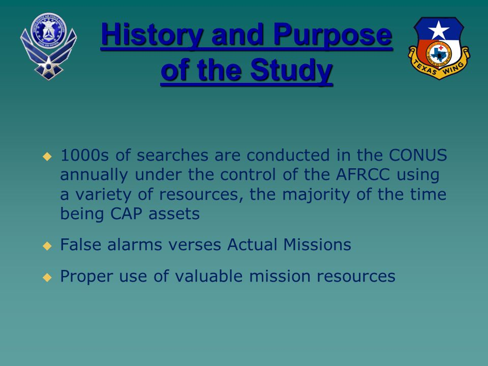 History and Purpose of the Study   1000s of searches are conducted in the CONUS annually under the control of the AFRCC using a variety of resources
