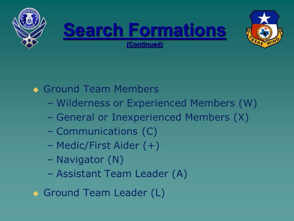 Search Formations (Continued)   Ground Team Members – –Wilderness or Experienced Members (W) – –General or Inexperienced Members (X) – –Communicatio