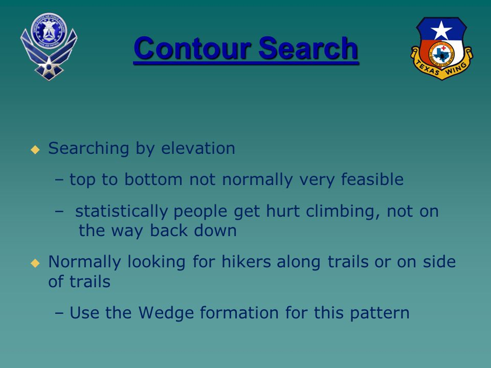 Contour Search   Searching by elevation – –top to bottom not normally very feasible – – statistically people get hurt climbing, not on the way back