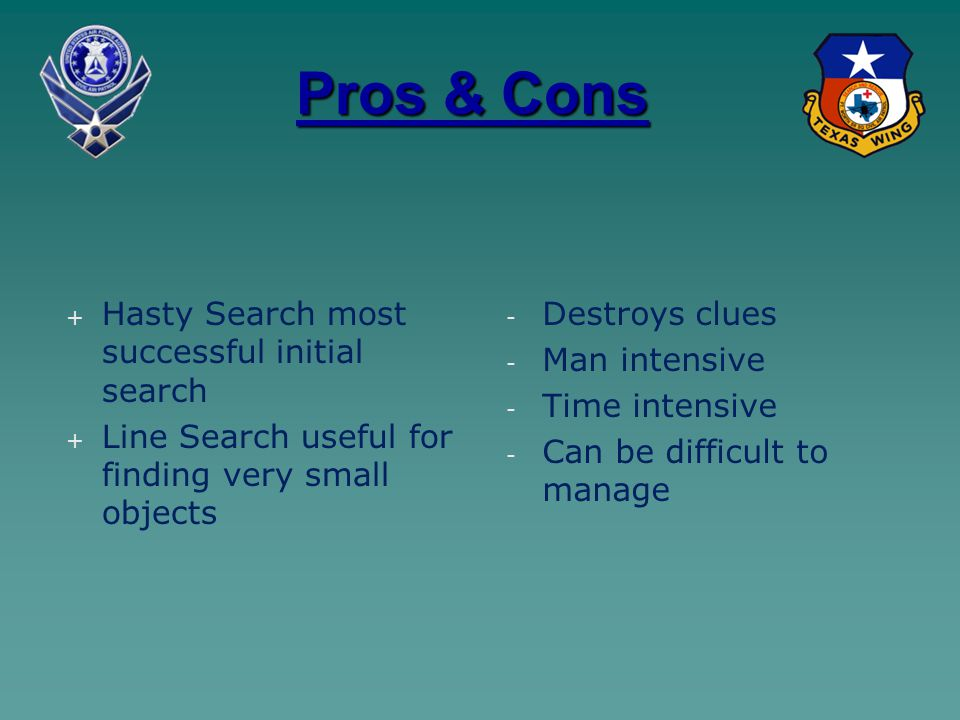 Pros & Cons + + Hasty Search most successful initial search + + Line Search useful for finding very small objects - - Destroys clues - - Man intensive