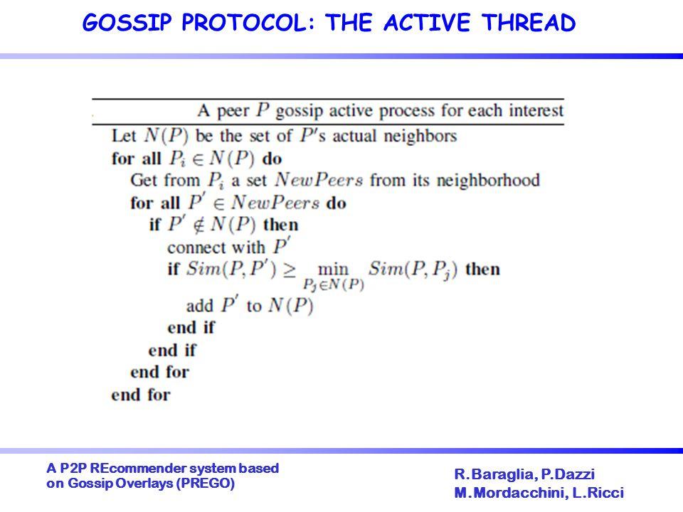 A P2P REcommender system based on Gossip Overlays (PREGO)  R.Baraglia, P.Dazzi M.Mordacchini, L.Ricci GOSSIP PROTOCOL: THE ACTIVE THREAD