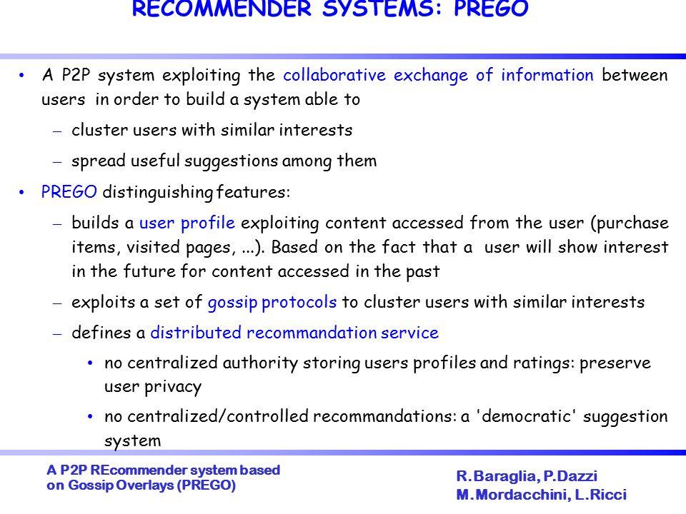 A P2P REcommender system based on Gossip Overlays (PREGO)  R.Baraglia, P.Dazzi M.Mordacchini, L.Ricci GOSSIP PROTOCOL: THE PASSIVE THREAD