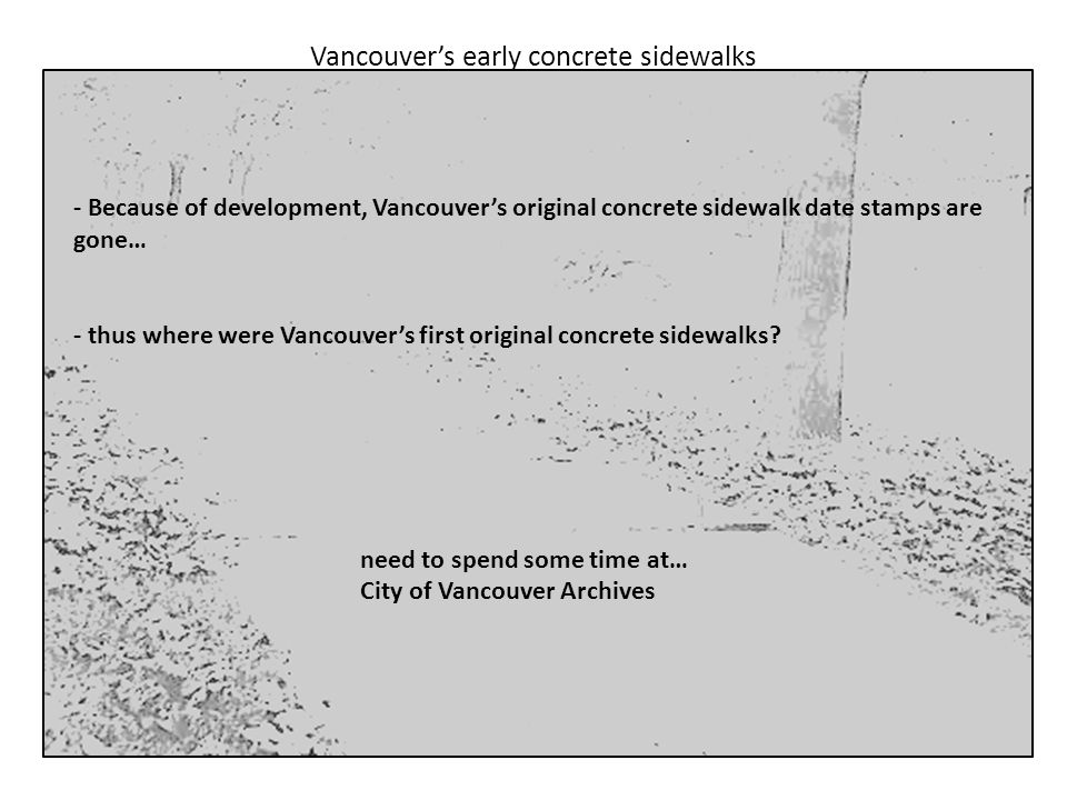 Vancouver's early concrete sidewalks City of Vancouver Archives - Vancouver Board of Works Minutes, Oct.5, 1886 (onwards): Tenders called for grading, culverts, sidewalks; BUT what kind of sidewalks .