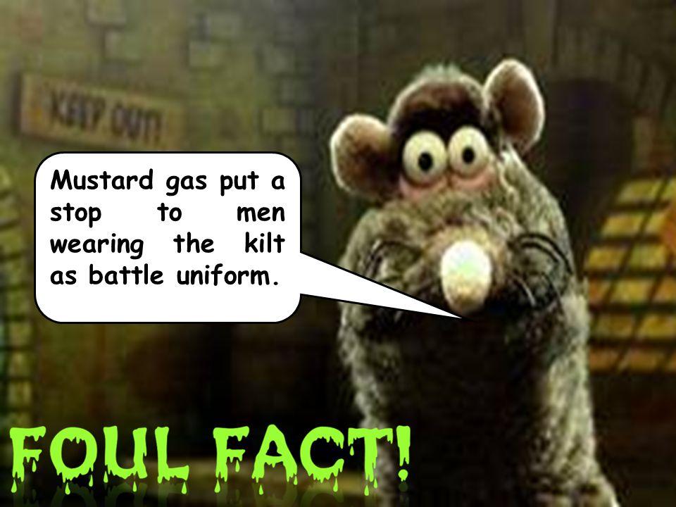 Mustard gas put a stop to men wearing the kilt as battle uniform.