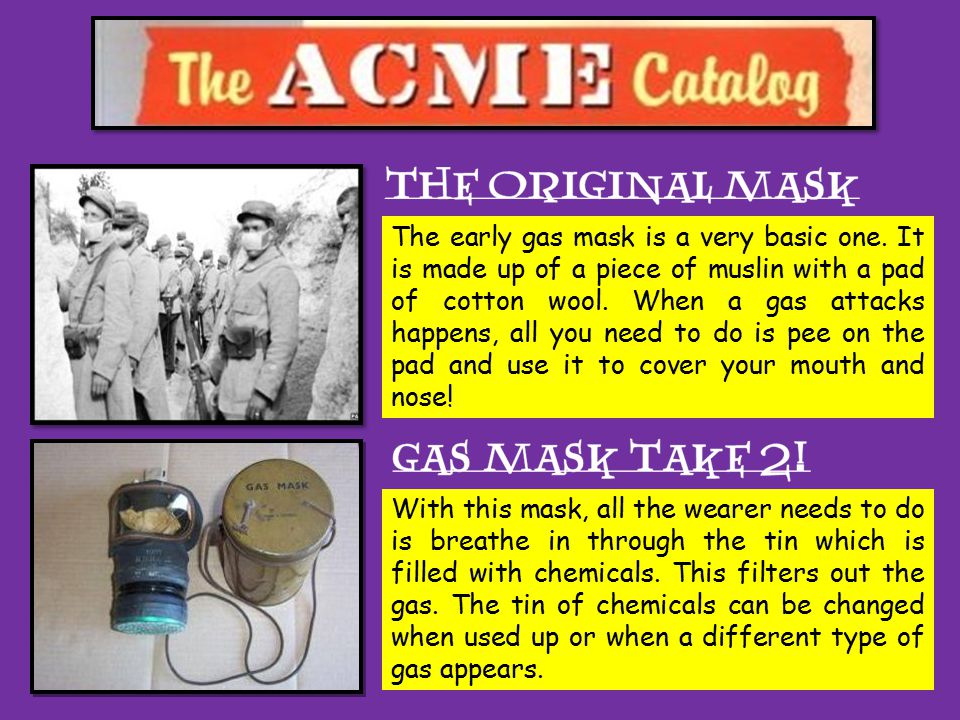 The early gas mask is a very basic one.