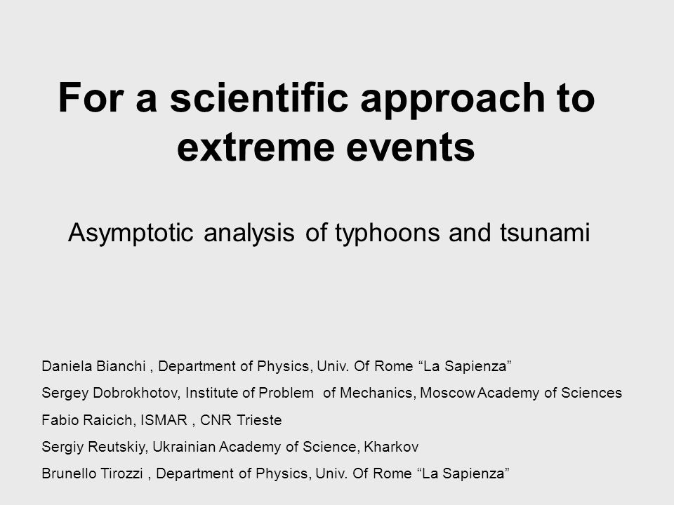 For a scientific approach to extreme events Asymptotic analysis of typhoons and tsunami Daniela Bianchi, Department of Physics, Univ.