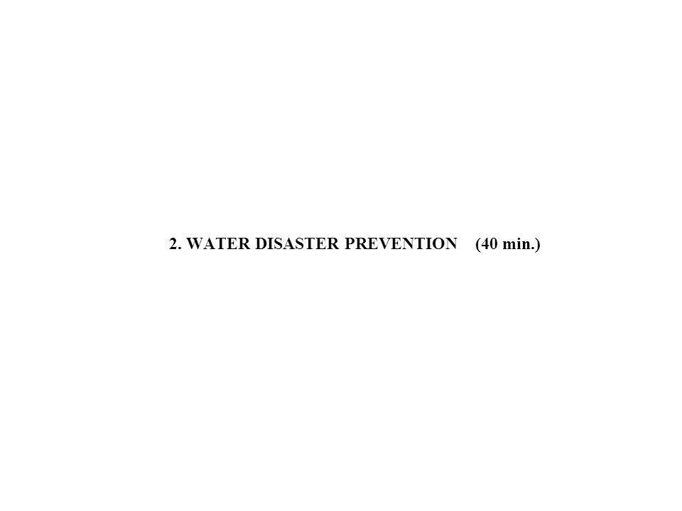 2. WATER DISASTER PREVENTION (40 min.)